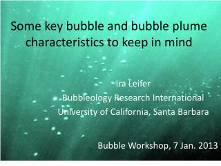Some key bubble and bubble plume characteristics to keep in mind