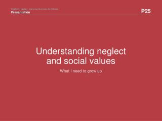 Understanding neglect and  social values