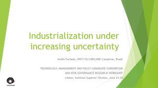 Industrialization under increasing uncertainty