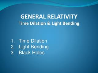 GENERAL RELATIVITY Time Dilation & Light Bending