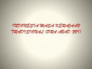 INDONESIA MASA KERAJAAN TRADISIONAL (PRA ABAD XVI)