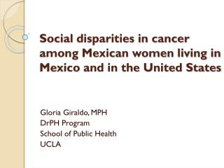 Social  disparities in  cancer among  Mexican women living in Mexico and in the United States