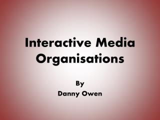 Interactive Media Organisations