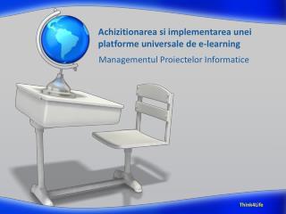 Achizitionarea si implementarea unei platforme universale de e-learning