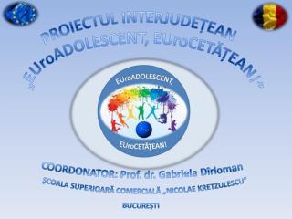 """COORDONATOR: Prof . dr. Gabriela  Dîrloman ȘCOALA SUPERIOARĂ COMERCIALĂ """"NICOLAE KRETZULESCU"""""""