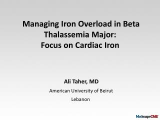 Managing Iron Overload in Beta Thalassemia Major:  Focus on Cardiac Iron