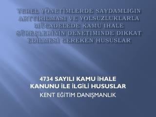 4734 SAYILI KAMU İHALE KANUNU İLE İLGİLİ HUSUSLAR KENT EĞİTİM DANIŞMANLIK