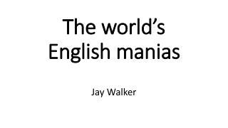 The world's English manias