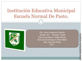 Institución Educativa Municipal Escuela Normal De Pasto.
