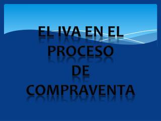 EL IVA EN EL  PROCESO DE COMPRAVENTA