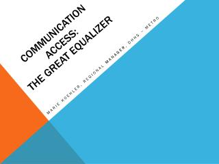 Communication  Access:   The Great Equalizer