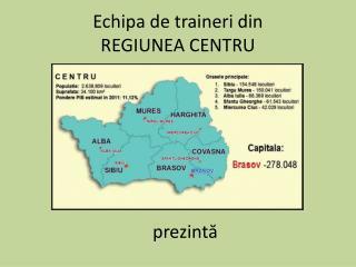 Echipa  de  traineri  din REGIUNEA CENTRU