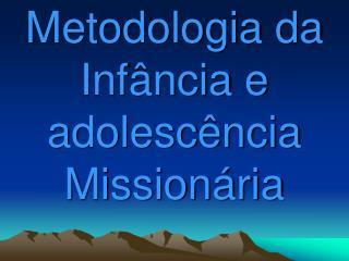 Metodologi a da Infância e adolescência  Missionária