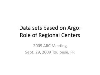Data sets based on Argo: Role of Regional Centers