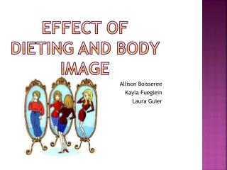 Effect of dieting and body image  Allison  Boisseree Kayla  Fueglein Laura  Guier