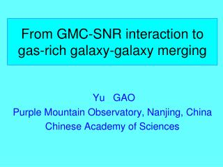 From GMC-SNR interaction to gas-rich galaxy-galaxy merging