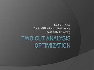 Two Cut Analysis Optimization