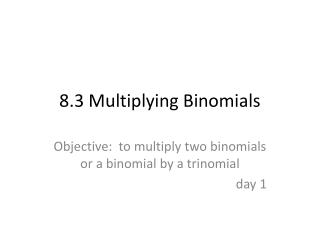 8.3 Multiplying Binomials