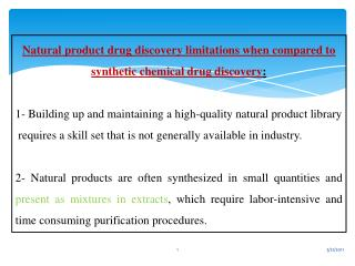 Natural product drug discovery limitations when compared to synthetic chemical drug discovery :