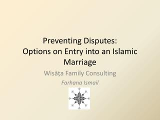Preventing Disputes:  Options on Entry into an Islamic Marriage