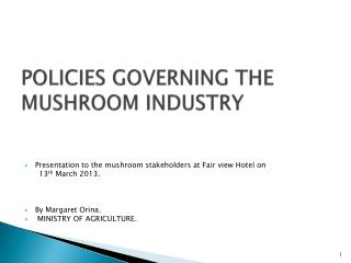 POLICIES  GOVERNING THE MUSHROOM INDUSTRY