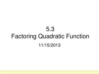 5.3 Factoring Quadratic Function