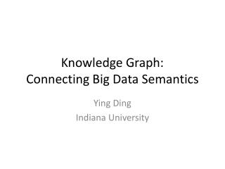 Knowledge Graph:  Connecting Big Data Semantics