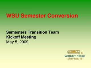 WSU Semester Conversion    Semesters Transition Team Kickoff Meeting May 5, 2009