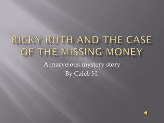 Ricky Ruth and the Case of the Missing Money