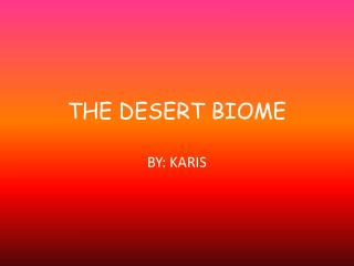 THE DESERT BIOME