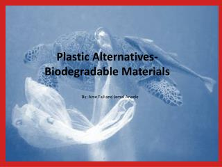Plastic Alternatives-  Biodegradable Materials