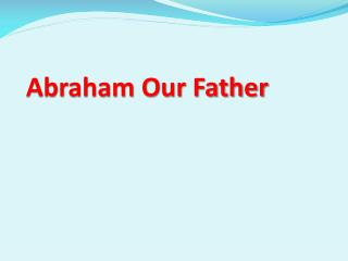 Abraham Our Father