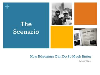 How  Educators  Can Do So Much Better