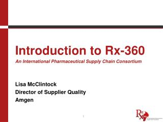 Introduction to Rx-360 An International Pharmaceutical Supply Chain Consortium Lisa McClintock