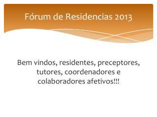 Fórum de  Residencias  2013