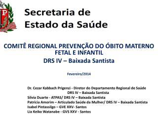 COMITÊ REGIONAL PREVENÇÃO DO ÓBITO MATERNO FETAL E INFANTIL DRS IV – Baixada Santista