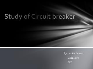 Study of Circuit breaker