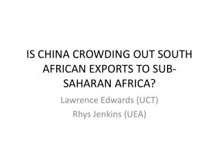 IS CHINA CROWDING OUT SOUTH AFRICAN EXPORTS TO SUB-SAHARAN AFRICA?