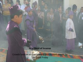 In a Cloud of Incense Crowds look on as one of many processions passes by  on Good Friday