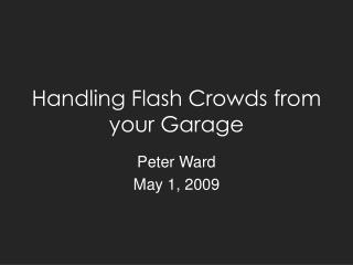 Handling Flash Crowds from your Garage