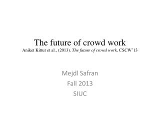 The future of crowd  work Aniket Kittur  et al., (2013).  The future of crowd work ,  CSCW'13