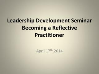 Leadership Development Seminar Becoming a Reflective Practitioner