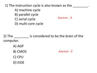 2) The ________ is considered to be the brain of the computer. 	A ) AGP 	B ) CMOS 	C ) CPU