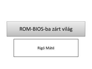 ROM-BIOS-ba zárt világ