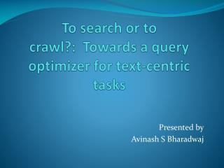 To search or to crawl?:  Towards  a query optimizer for text-centric tasks