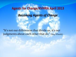 Agents for Change/KVHRA April 2013