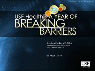 Stephen Klasko, MD, MBA Senior Vice President for USF Health Dean, College of Medicine