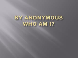 By anonymous Who am I?