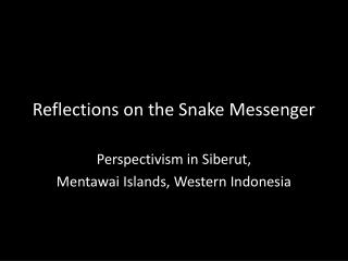 Reflections on the Snake Messenger