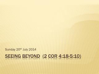 Seeing Beyond  (2  Cor  4:18-5:10)